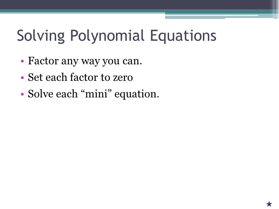 Solving Polynomial Equations Factor any way you can.