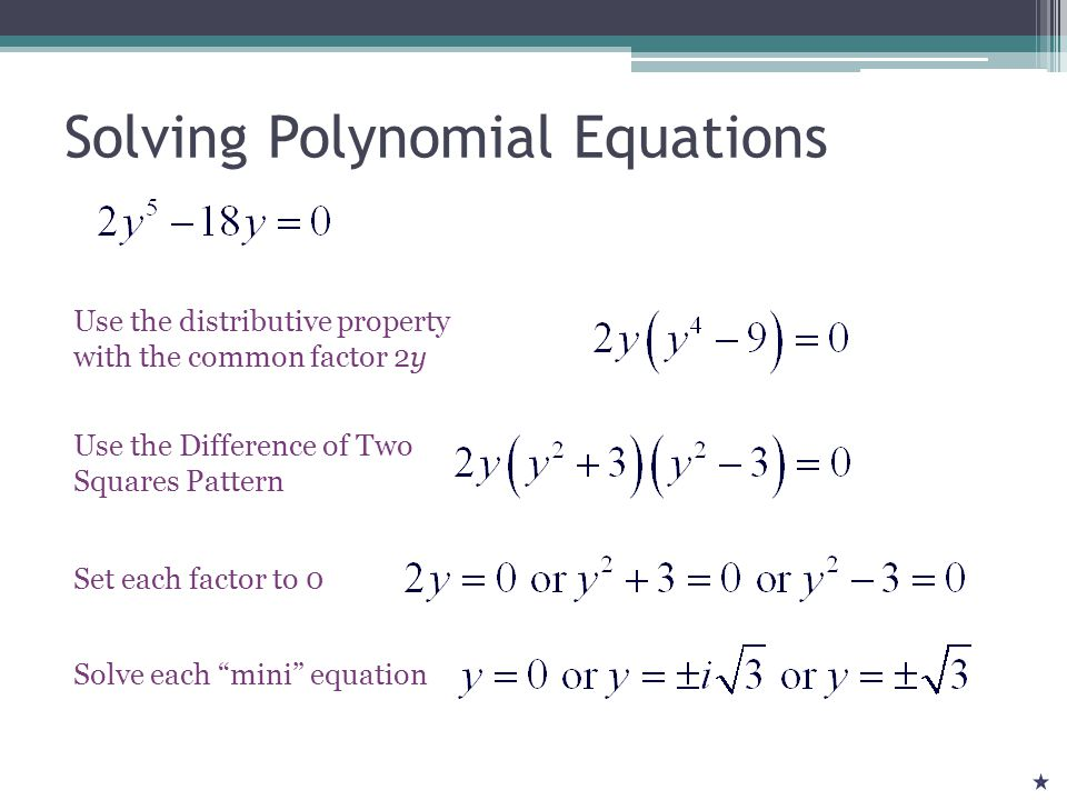 Solving Polynomial Equations Use the distributive property with the common factor 2y Use the Difference of Two Squares Pattern Set each factor to 0 Solve each mini equation