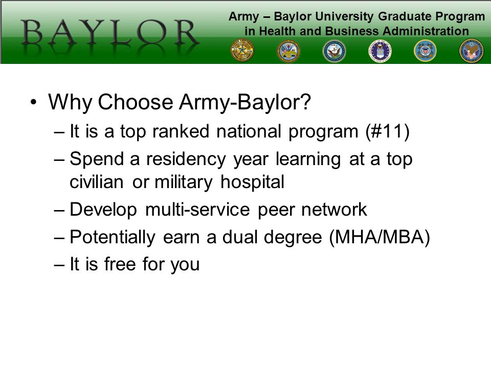 Army – Baylor University Graduate Program in Health and Business Administration Why Choose Army-Baylor.