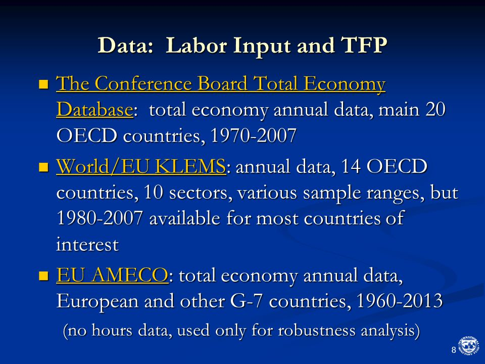 Data: Labor Input and TFP The Conference Board Total Economy Database: total economy annual data, main 20 OECD countries, 1970-2007 The Conference Board Total Economy Database: total economy annual data, main 20 OECD countries, 1970-2007 The Conference Board Total Economy Database The Conference Board Total Economy Database World/EU KLEMS: annual data, 14 OECD countries, 10 sectors, various sample ranges, but 1980-2007 available for most countries of interest World/EU KLEMS: annual data, 14 OECD countries, 10 sectors, various sample ranges, but 1980-2007 available for most countries of interest World/EU KLEMS World/EU KLEMS EU AMECO: total economy annual data, European and other G-7 countries, 1960-2013 EU AMECO: total economy annual data, European and other G-7 countries, 1960-2013 EU AMECO EU AMECO (no hours data, used only for robustness analysis) 8
