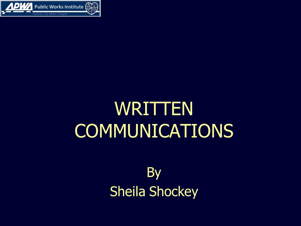 WRITTEN COMMUNICATIONS By Sheila Shockey