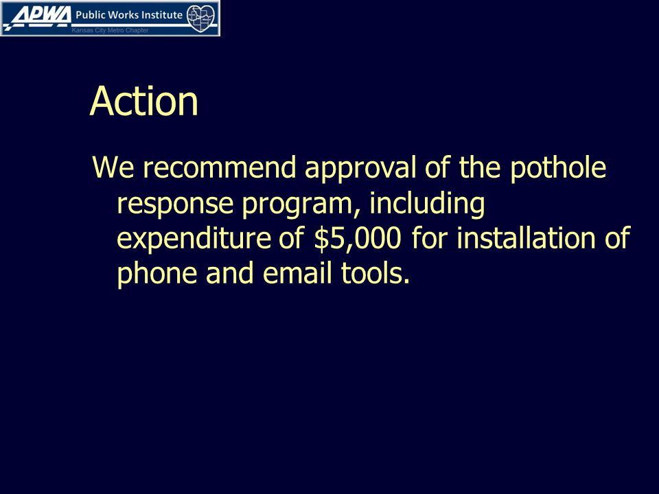 Action We recommend approval of the pothole response program, including expenditure of $5,000 for installation of phone and email tools.