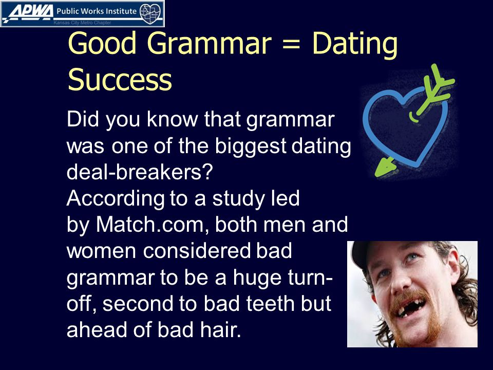 Good Grammar = Dating Success Did you know that grammar was one of the biggest dating deal-breakers.