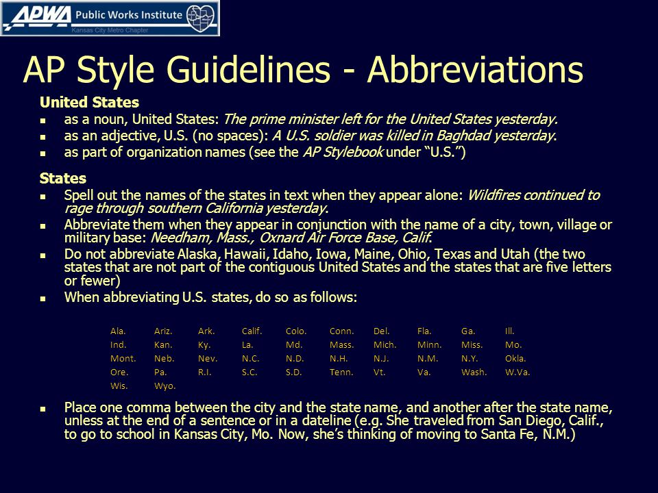 AP Style Guidelines - Abbreviations United States as a noun, United States: The prime minister left for the United States yesterday.