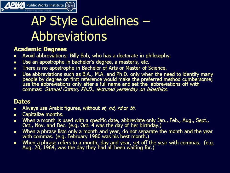 AP Style Guidelines – Abbreviations Academic Degrees Avoid abbreviations: Billy Bob, who has a doctorate in philosophy.