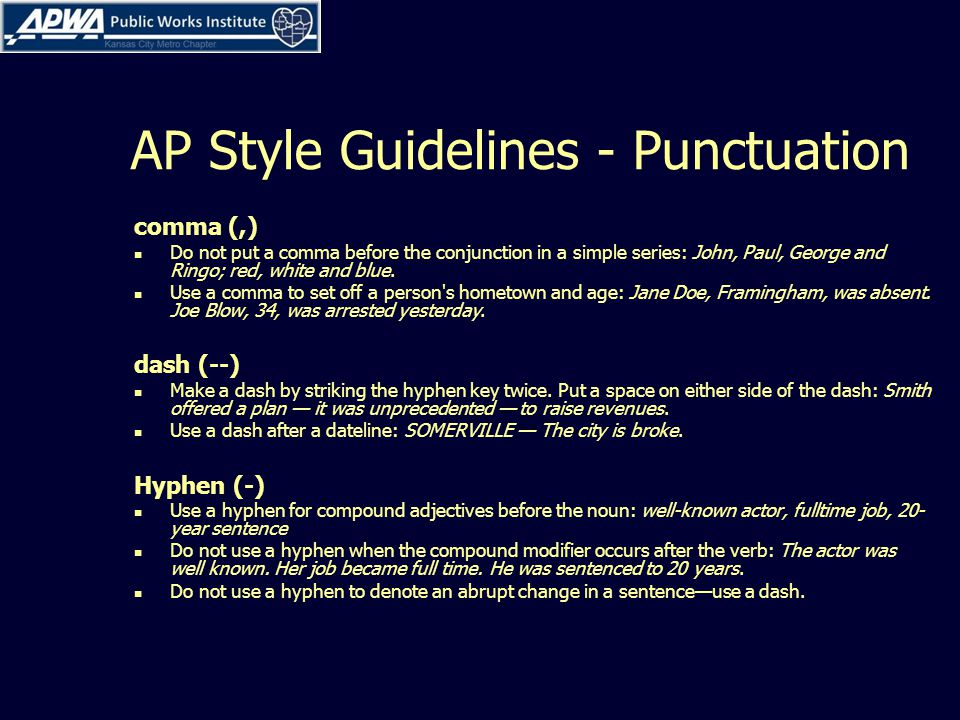 AP Style Guidelines - Punctuation comma (,) Do not put a comma before the conjunction in a simple series: John, Paul, George and Ringo; red, white and blue.