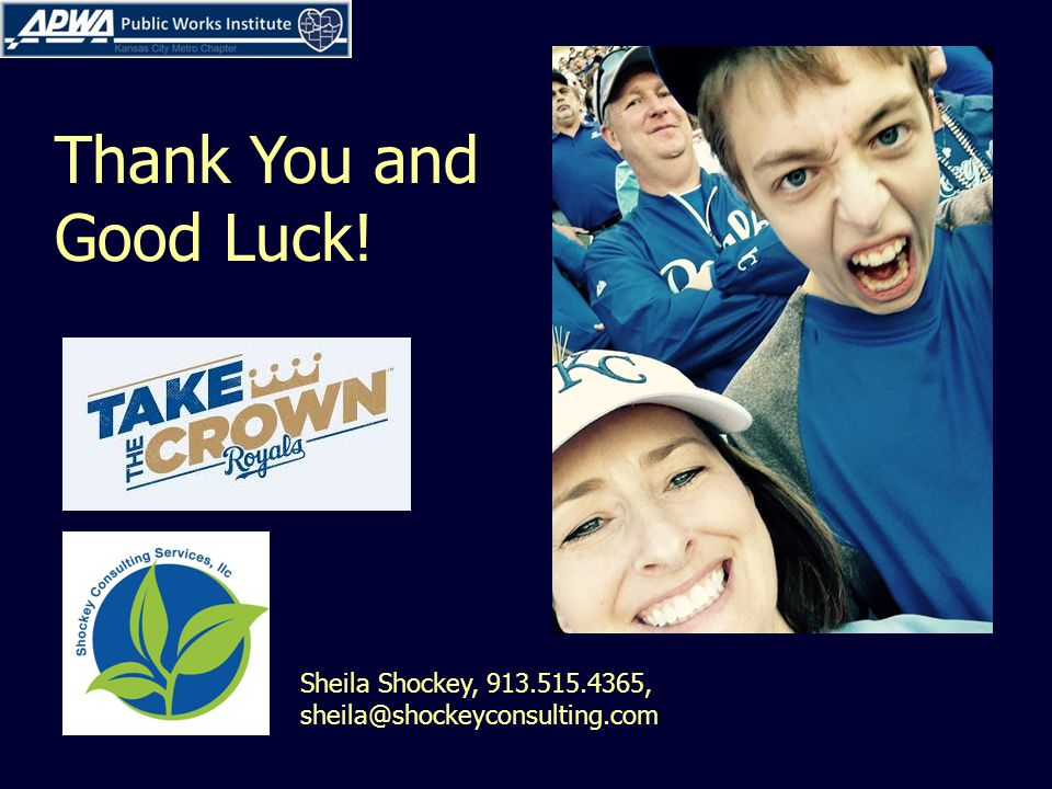 Sheila Shockey, 913.515.4365, sheila@shockeyconsulting.com Thank You and Good Luck!