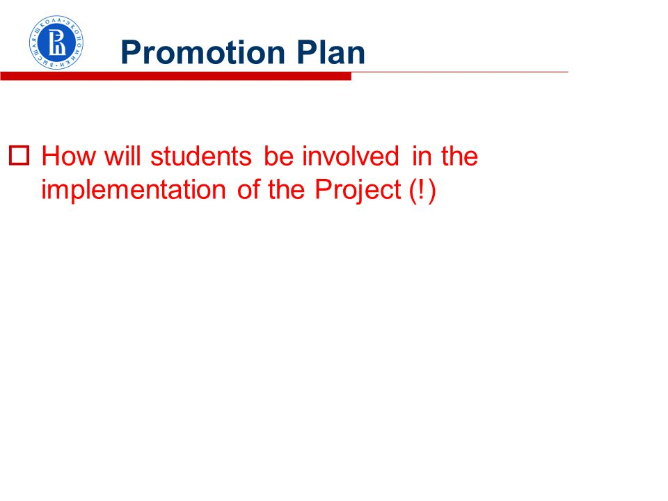 Promotion Plan  How will students be involved in the implementation of the Project (!)