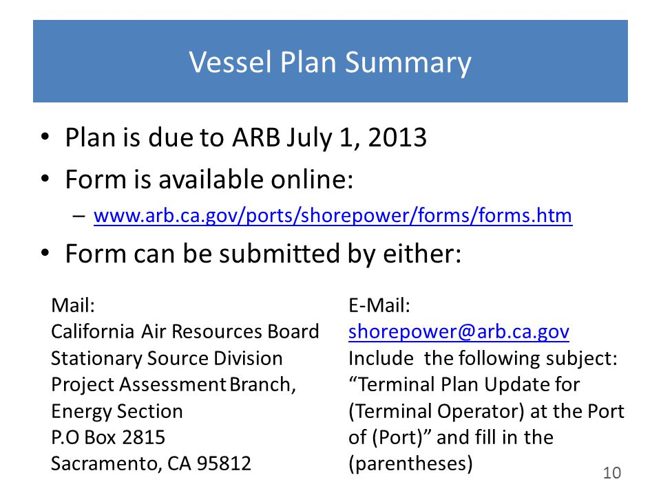 Vessel Plan Summary Plan is due to ARB July 1, 2013 Form is available online: – www.arb.ca.gov/ports/shorepower/forms/forms.htm www.arb.ca.gov/ports/s