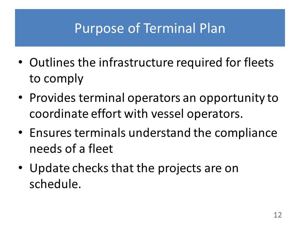 Purpose of Terminal Plan Outlines the infrastructure required for fleets to comply Provides terminal operators an opportunity to coordinate effort wit