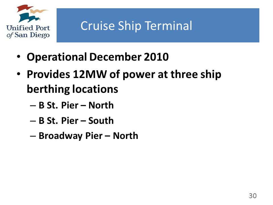 Cruise Ship Terminal Operational December 2010 Provides 12MW of power at three ship berthing locations – B St. Pier – North – B St. Pier – South – Bro