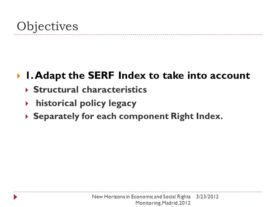 Objectives  1. Adapt the SERF Index to take into account  Structural characteristics  historical policy legacy  Separately for each component Righ