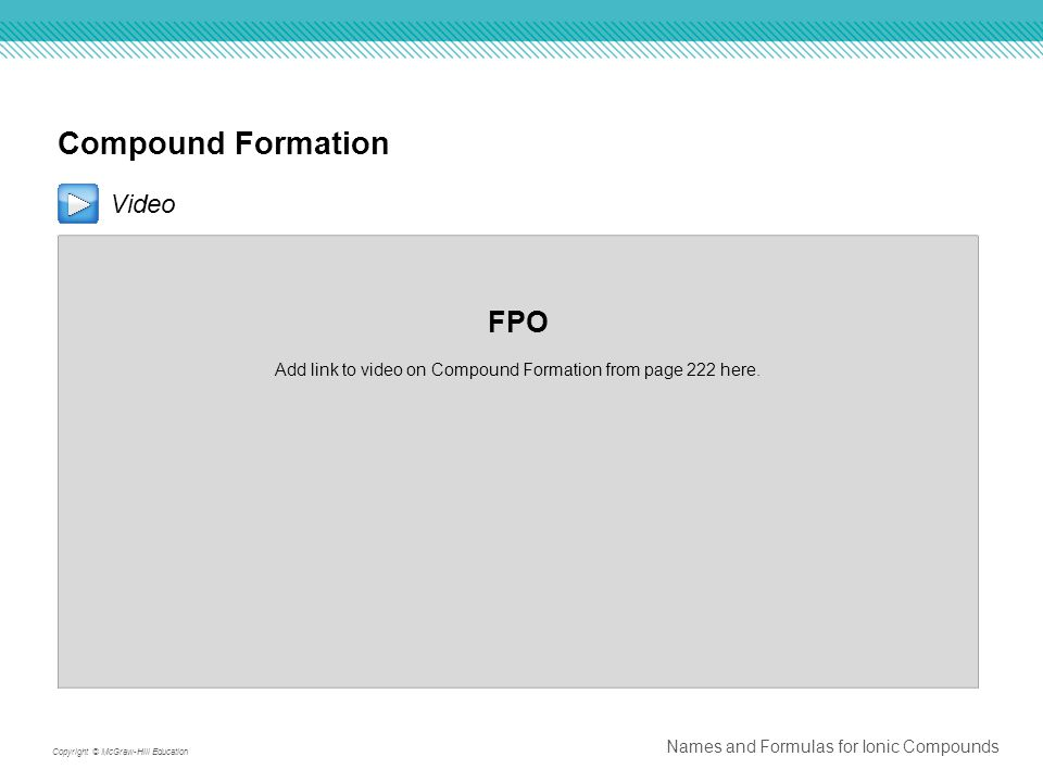 Compound Formation Video FPO Add link to video on Compound Formation from page 222 here.