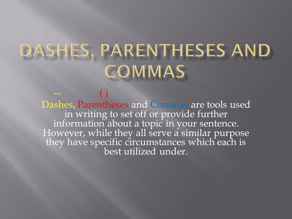  Dashes indicate the most emphasis out of all three punctuation marks.
