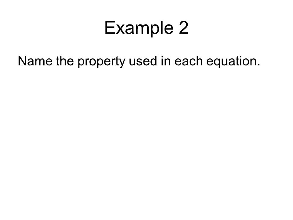 Name the property used in each equation.