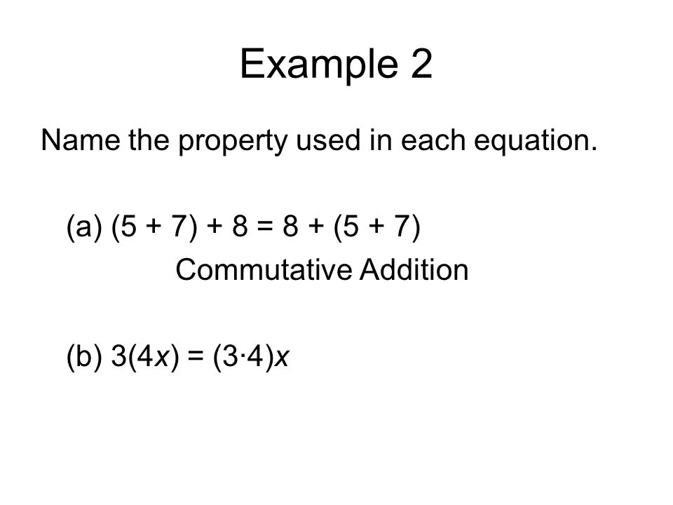 Example 2 Name the property used in each equation.