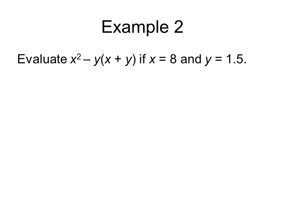Evaluate x 2 – y(x + y) if x = 8 and y = 1.5.