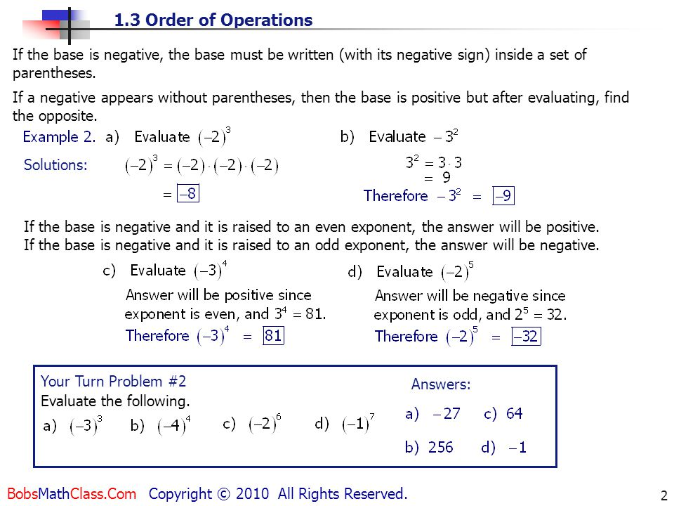 1.3 Order of Operations BobsMathClass.Com Copyright © 2010 All Rights Reserved. 2 Solutions: If the base is negative, the base must be written (with i