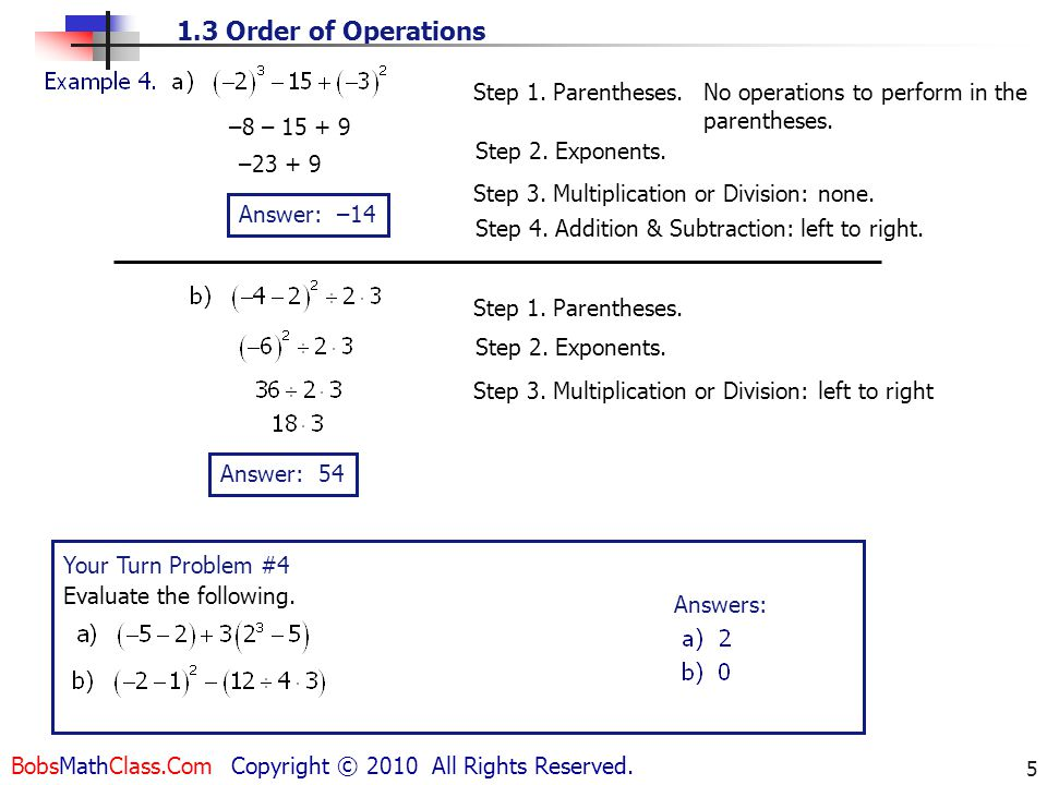 1.3 Order of Operations BobsMathClass.Com Copyright © 2010 All Rights Reserved. 5 Step 1. Parentheses. No operations to perform in the parentheses. St