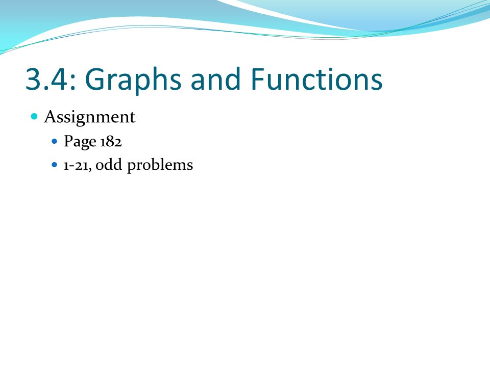3.4: Graphs and Functions Assignment Page 182 1-21, odd problems