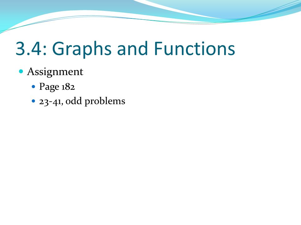 3.4: Graphs and Functions Assignment Page 182 23-41, odd problems