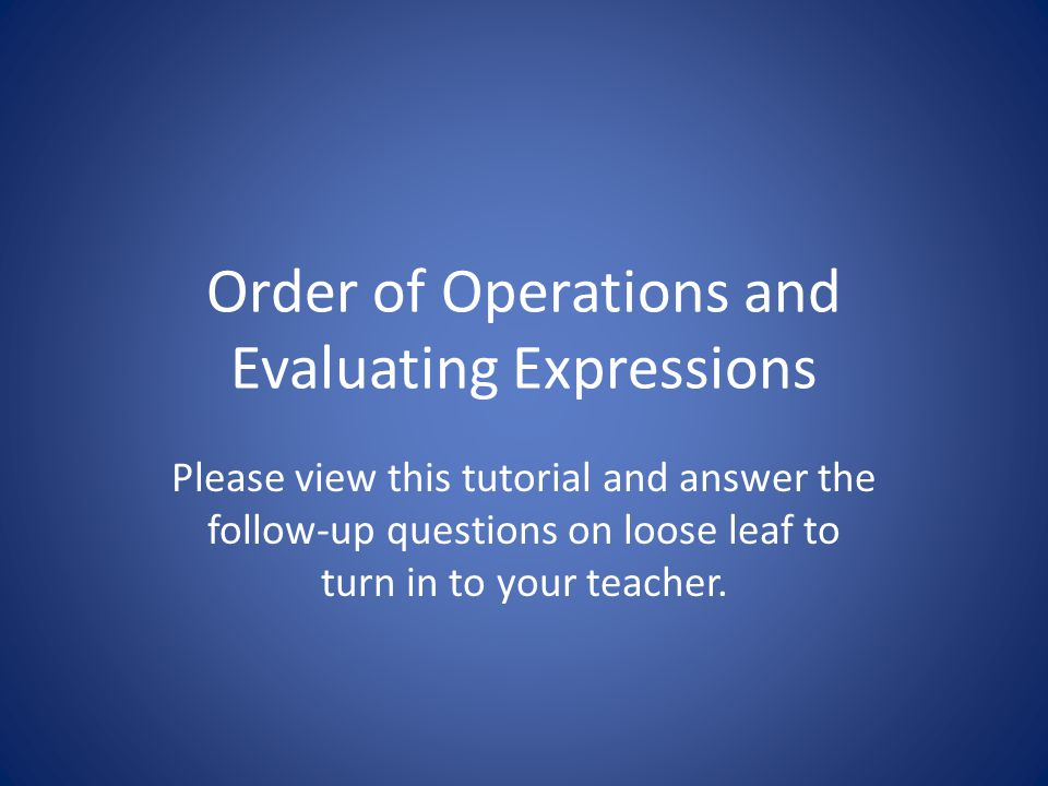 Order of Operations When simplifying an equation, operations should be performed in the following order from left to right.