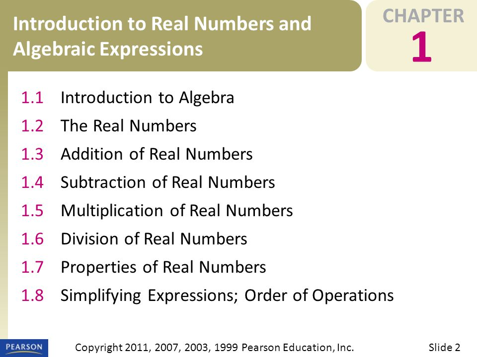 CHAPTER 1 Introduction to Real Numbers and Algebraic Expressions Slide 2Copyright 2011, 2007, 2003, 1999 Pearson Education, Inc. 1.1Introduction to Al