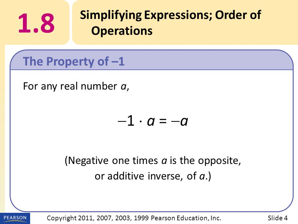 For any real number a,  1  a =  a (Negative one times a is the opposite, or additive inverse, of a.) 1.8 Simplifying Expressions; Order of Operatio