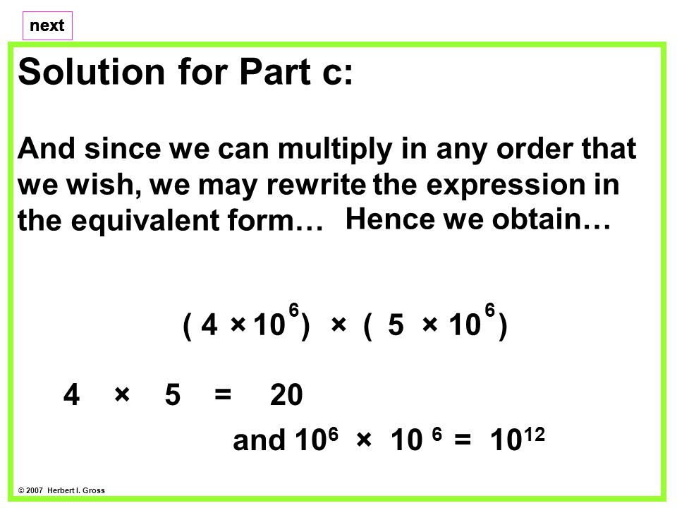 Solution for Part c: And since we can multiply in any order that we wish, we may rewrite the expression in the equivalent form… next © 2007 Herbert I.