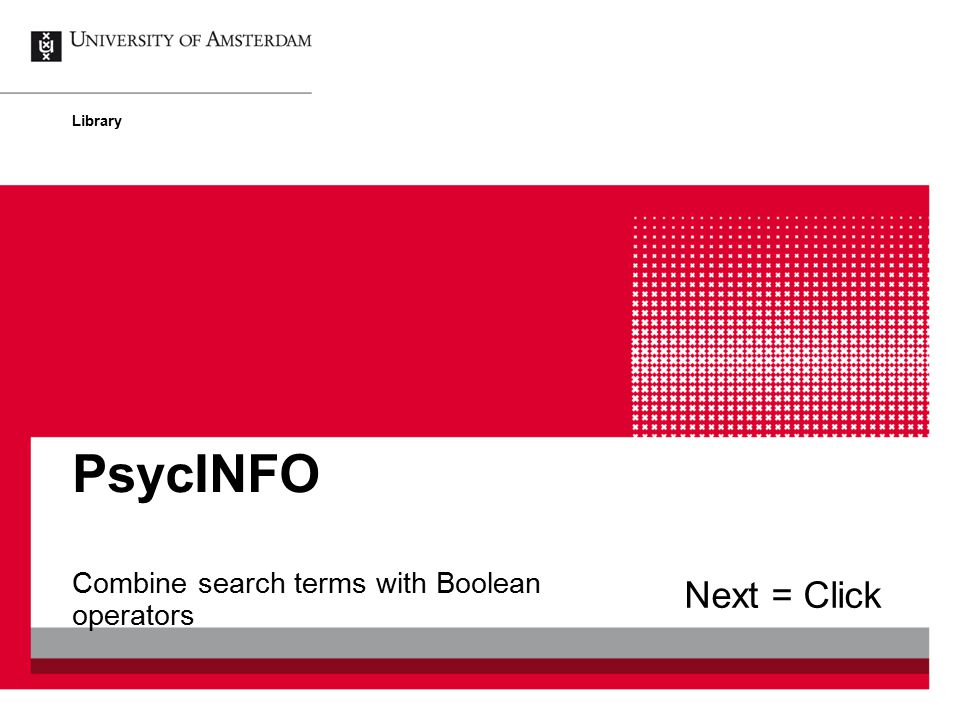 Combine search terms with Boolean operators PsycINFO Library Next = Click