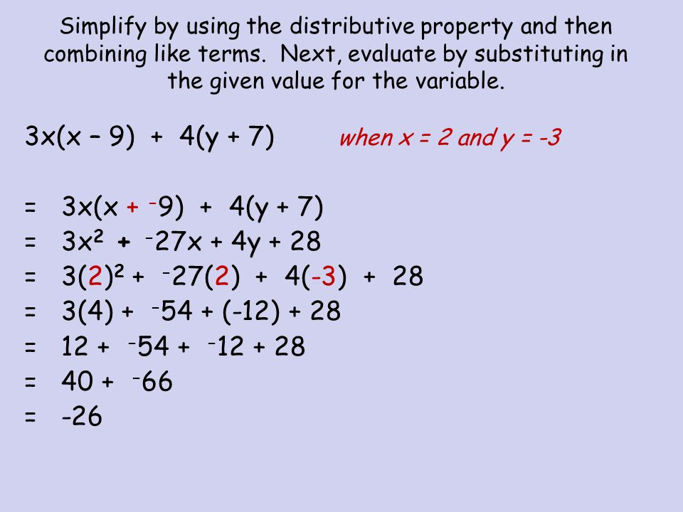 Simplify by using the distributive property and then combining like terms. Next, evaluate by substituting in the given value for the variable. 3x(x –
