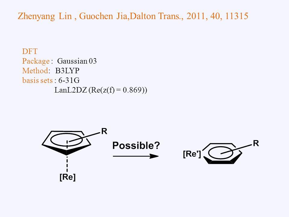 Zhenyang Lin, Guochen Jia,Dalton Trans., 2011, 40, 11315 DFT Package : Gaussian 03 Method: B3LYP basis sets : 6-31G LanL2DZ (Re(z(f) = 0.869))
