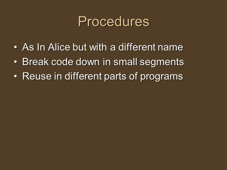 Procedures As In Alice but with a different nameAs In Alice but with a different name Break code down in small segmentsBreak code down in small segmen
