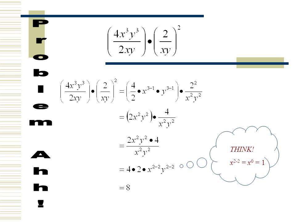 THINK! x 2-2 = x 0 = 1