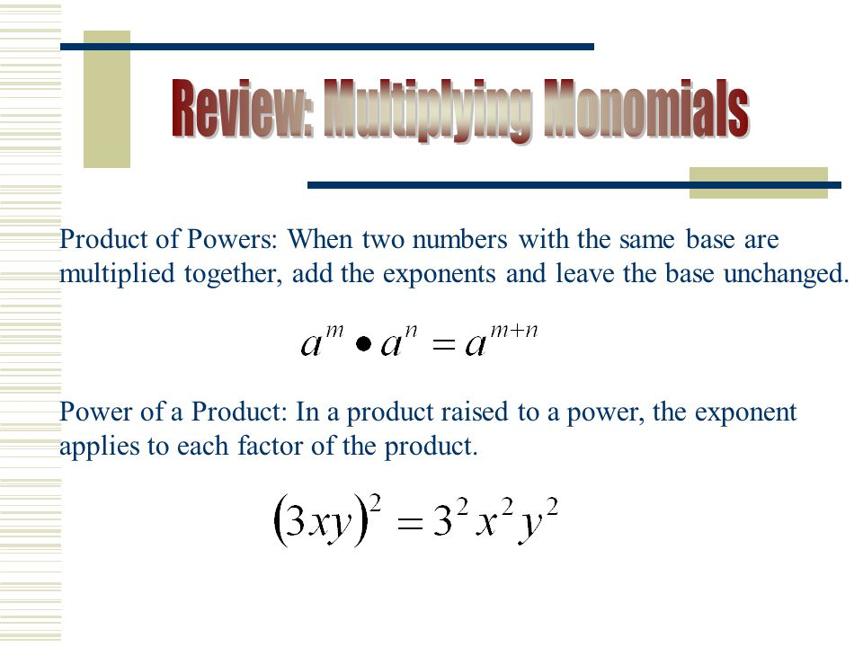 Product of Powers: When two numbers with the same base are multiplied together, add the exponents and leave the base unchanged.