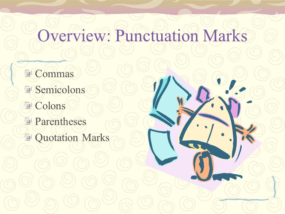 Overview: Punctuation Marks Commas Semicolons Colons Parentheses Quotation Marks