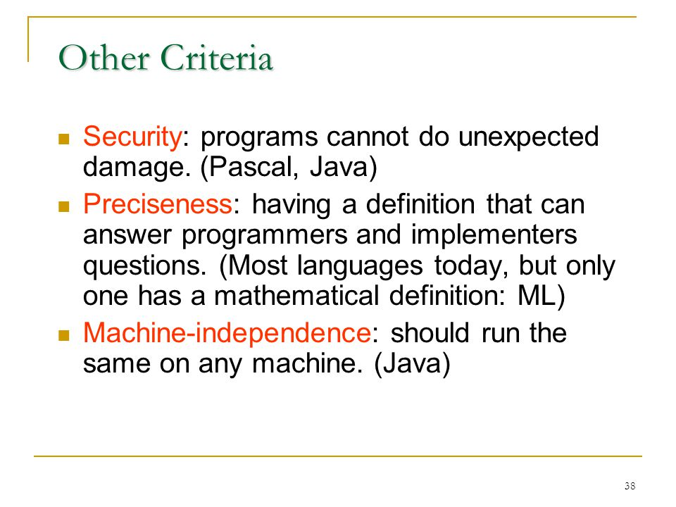 38 Other Criteria Security: programs cannot do unexpected damage.