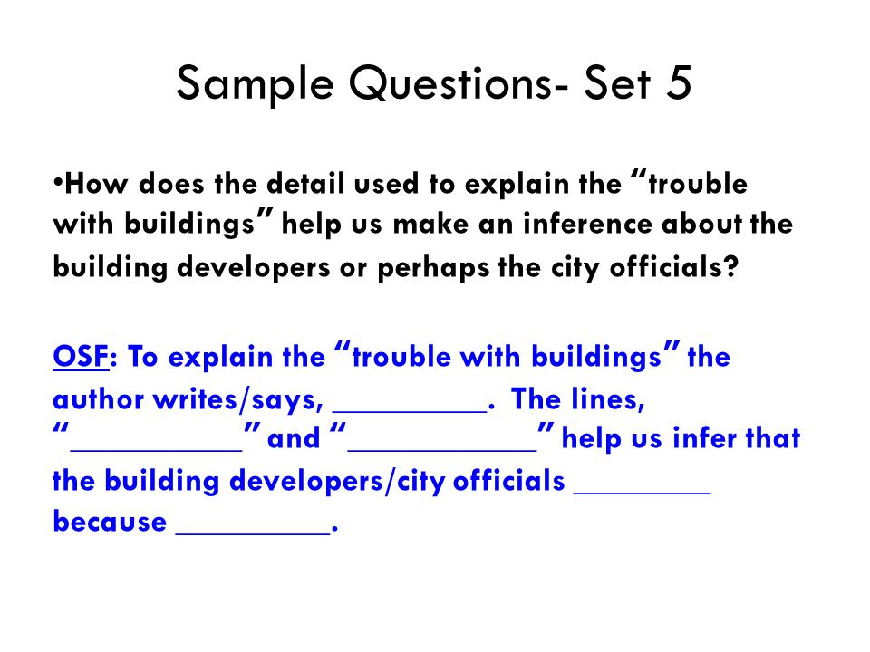 Sample Questions- Set 5 How does the detail used to explain the trouble with buildings help us make an inference about the building developers or perhaps the city officials.