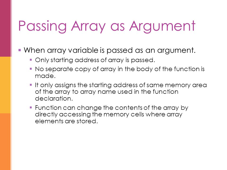 Passing Array as Argument  When array variable is passed as an argument.