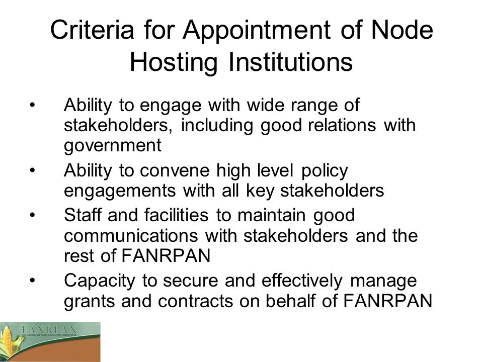 Criteria for Appointment of Node Hosting Institutions Ability to engage with wide range of stakeholders, including good relations with government Abil
