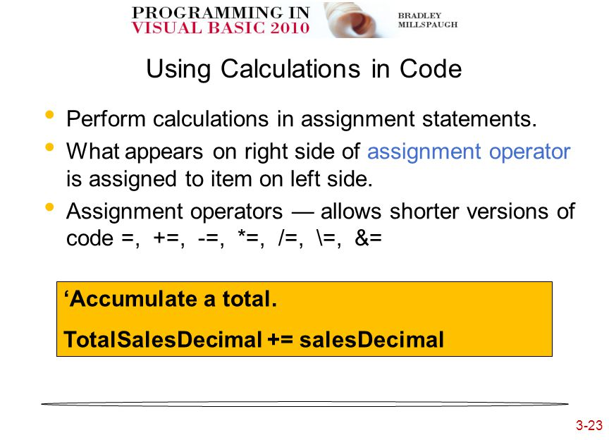 3-23 3- Using Calculations in Code Perform calculations in assignment statements. What appears on right side of assignment operator is assigned to ite