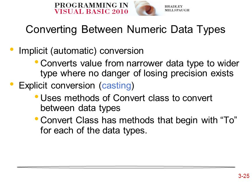 3-25 3- Converting Between Numeric Data Types Implicit (automatic) conversion Converts value from narrower data type to wider type where no danger of