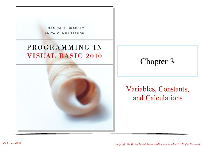 Chapter 3 Variables, Constants, and Calculations Copyright © 2011 by The McGraw-Hill Companies, Inc. All Rights Reserved. McGraw-Hill