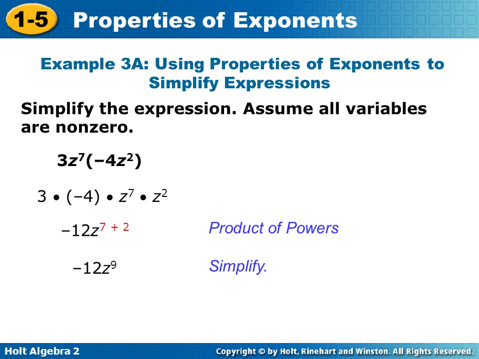 Holt Algebra 2 1-5 Properties of Exponents Simplify the expression. Assume all variables are nonzero. Example 3A: Using Properties of Exponents to Sim