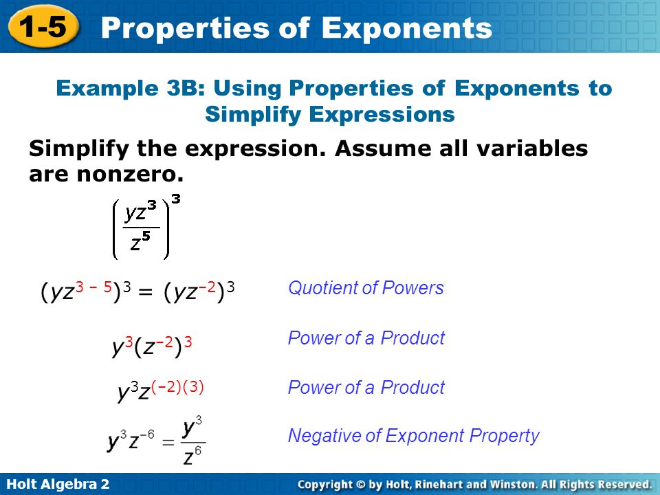 Holt Algebra 2 1-5 Properties of Exponents Simplify the expression. Assume all variables are nonzero. Example 3B: Using Properties of Exponents to Sim