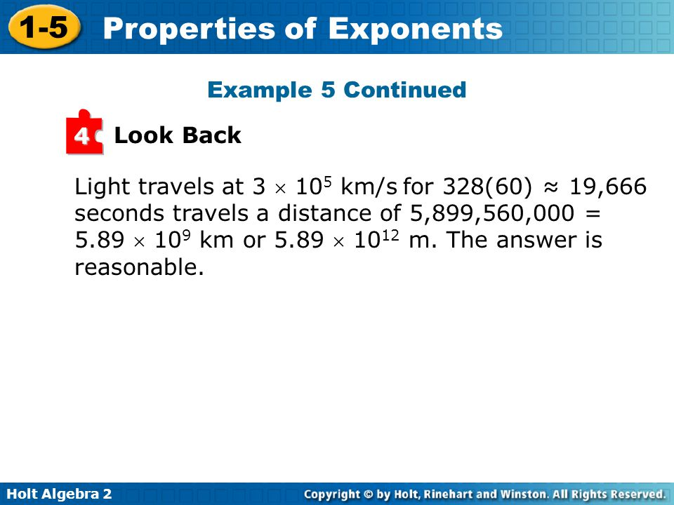 Holt Algebra 2 1-5 Properties of Exponents Look Back 4 Light travels at 3  10 5 km/s for 328(60) ≈ 19,666 seconds travels a distance of 5,899,560,000