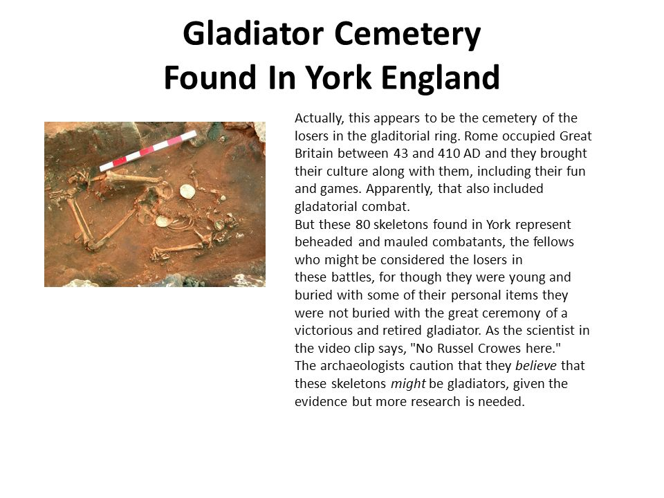 Gladiator Cemetery Found In York England Actually, this appears to be the cemetery of the losers in the gladitorial ring. Rome occupied Great Britain