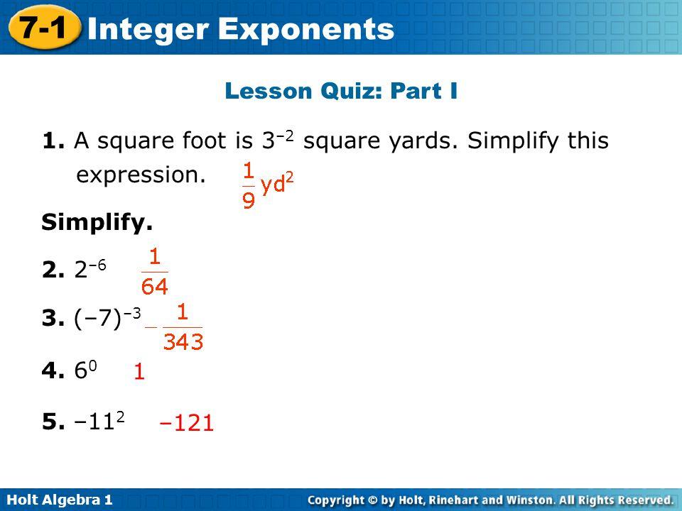 Holt Algebra 1 7-1 Integer Exponents Lesson Quiz: Part I 1.