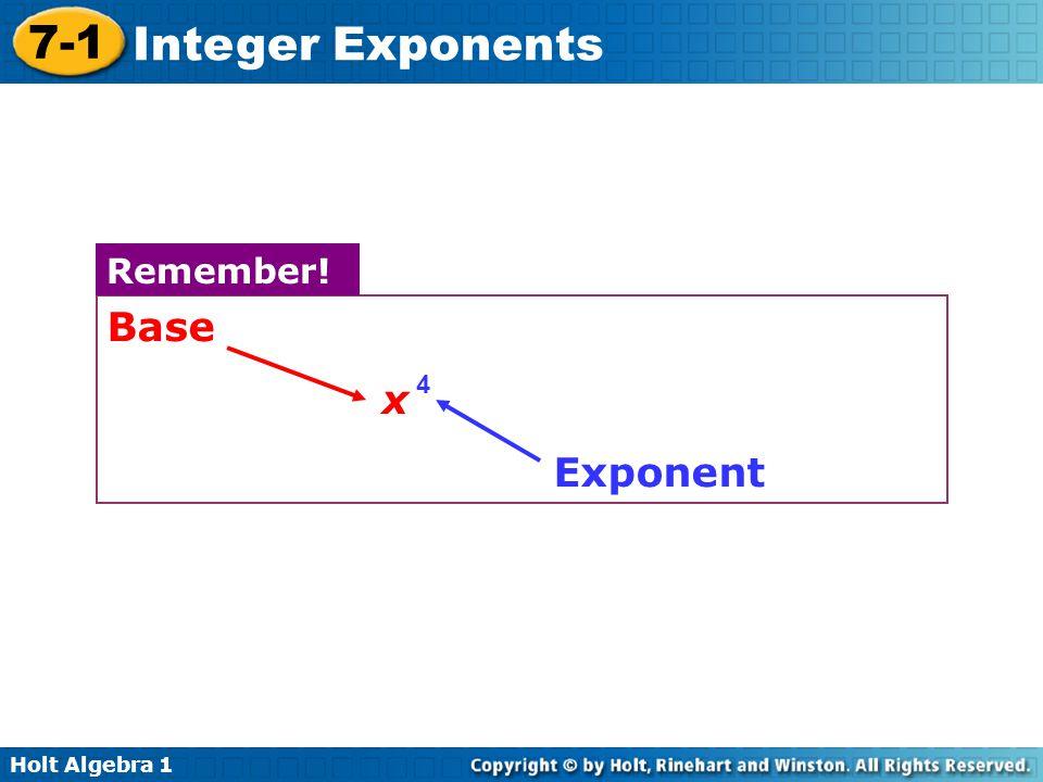 Holt Algebra 1 7-1 Integer Exponents Base x Exponent Remember! 4