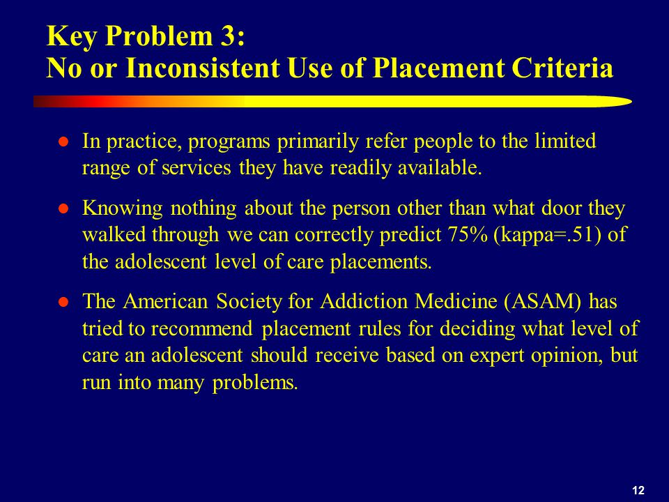 12 Key Problem 3: No or Inconsistent Use of Placement Criteria In practice, programs primarily refer people to the limited range of services they have readily available.